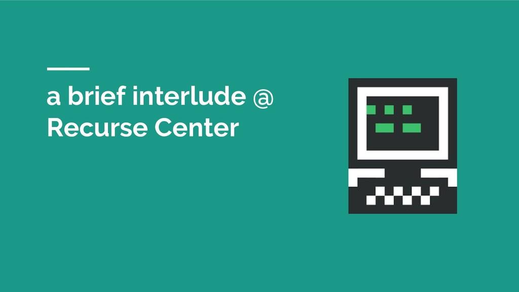 a brief interlude @ Recurse Center
