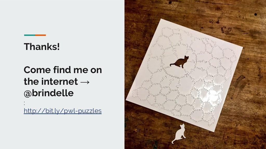 Thanks! Come find me on the internet → @brindel...