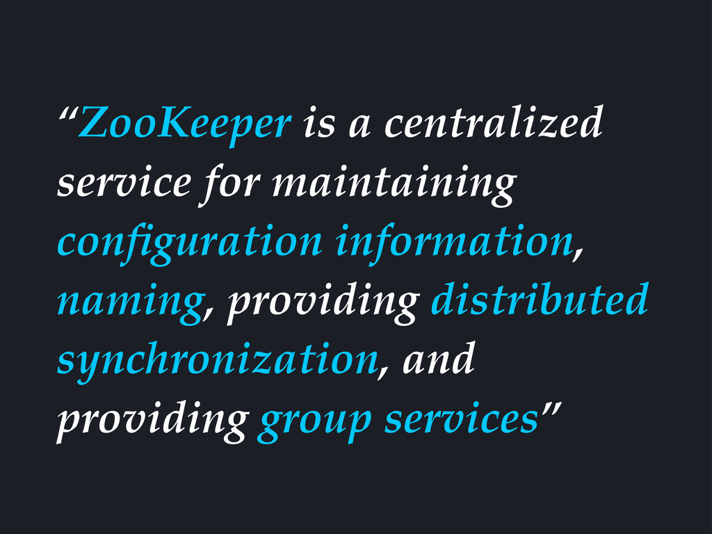 """ZooKeeper is a centralized service for maintai..."