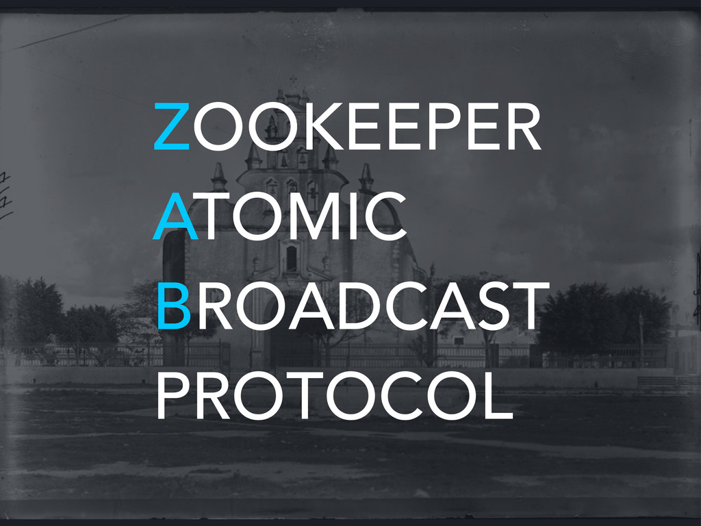 ZOOKEEPER ATOMIC BROADCAST PROTOCOL
