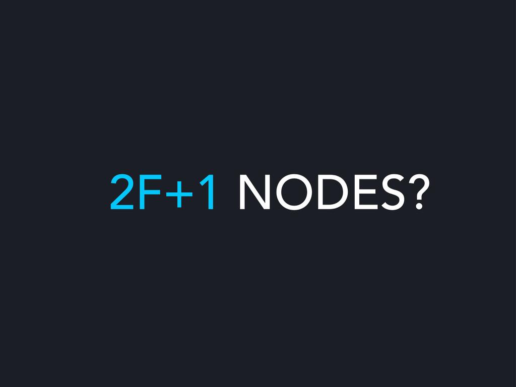 2F+1 NODES?