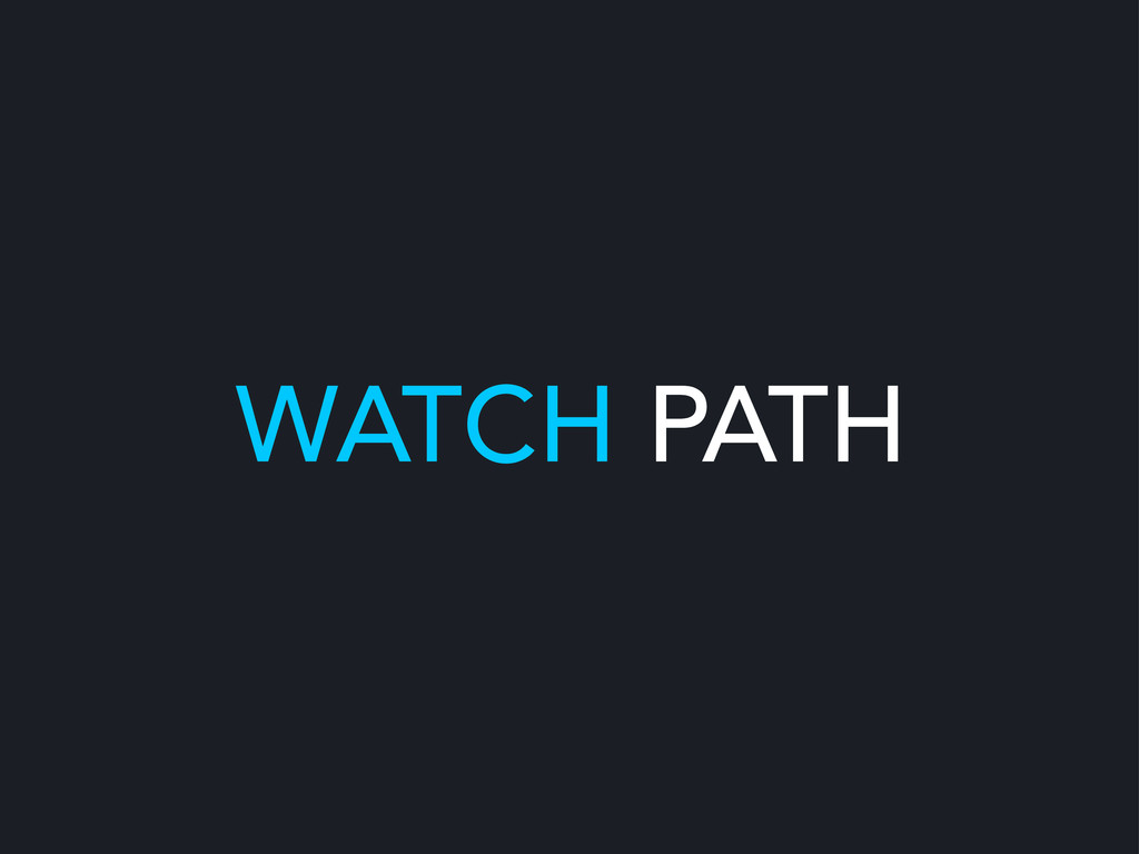WATCH PATH