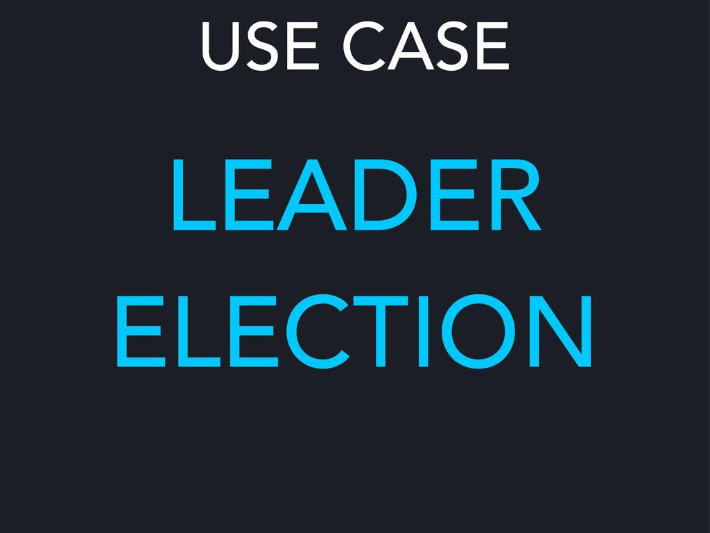 USE CASE LEADER ELECTION