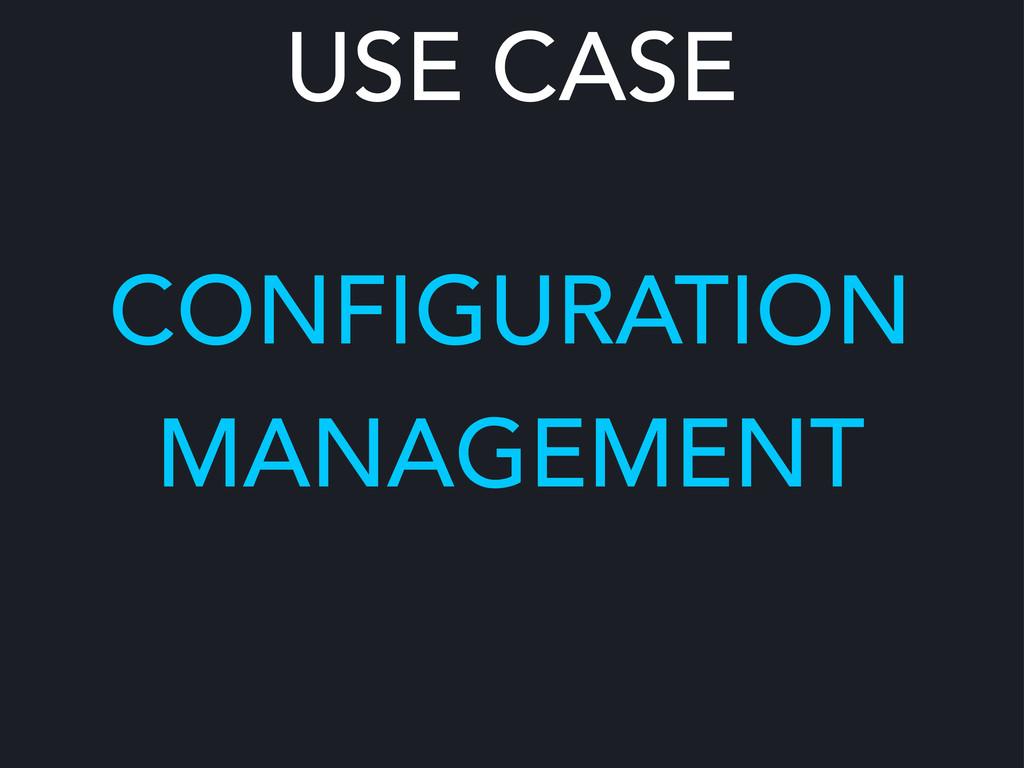 USE CASE CONFIGURATION MANAGEMENT