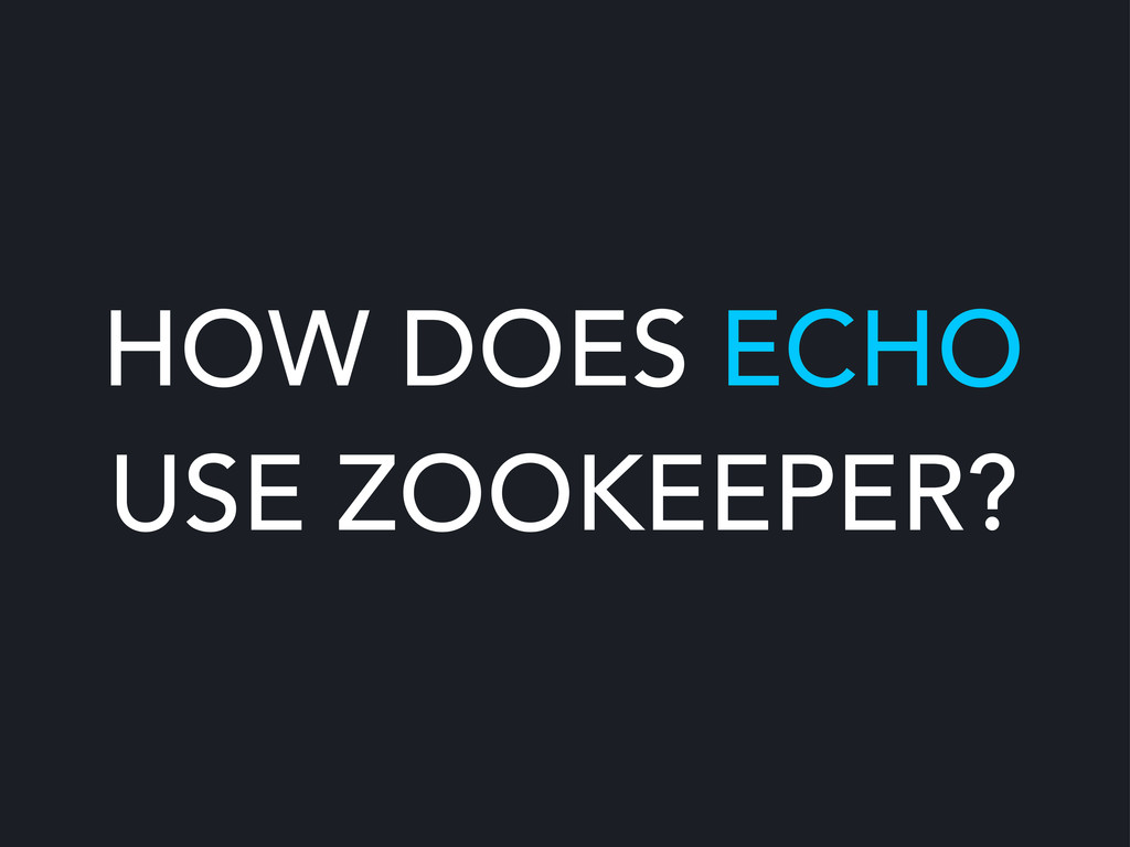 HOW DOES ECHO USE ZOOKEEPER?