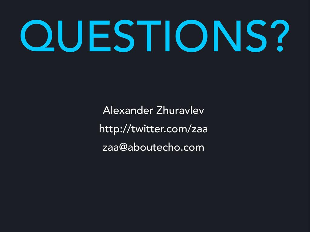 QUESTIONS? Alexander Zhuravlev http://twitter.c...