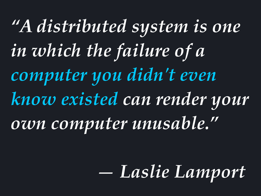 """A distributed system is one in which the failu..."