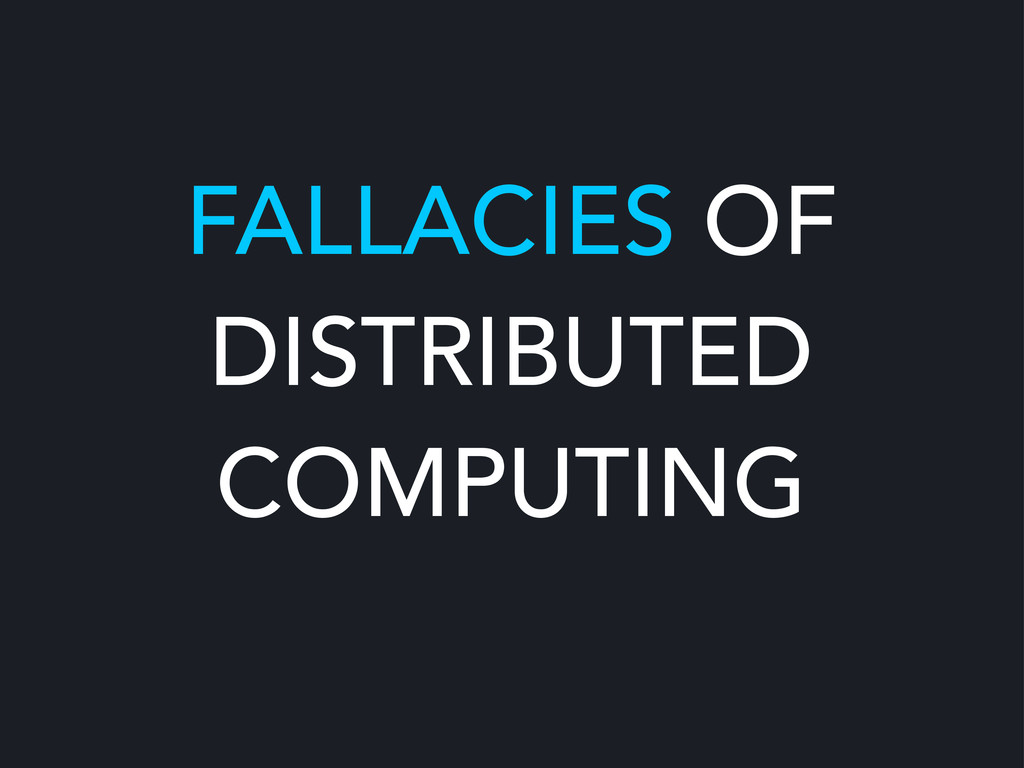 FALLACIES OF DISTRIBUTED COMPUTING