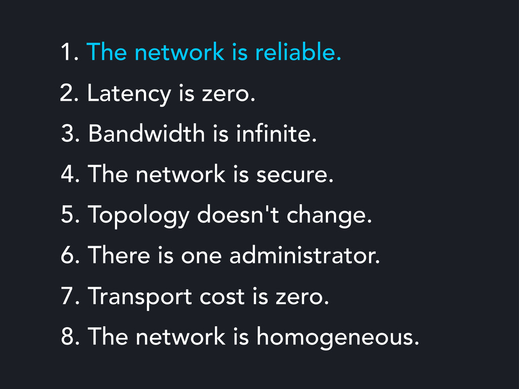 1. The network is reliable. 2. Latency is zero....
