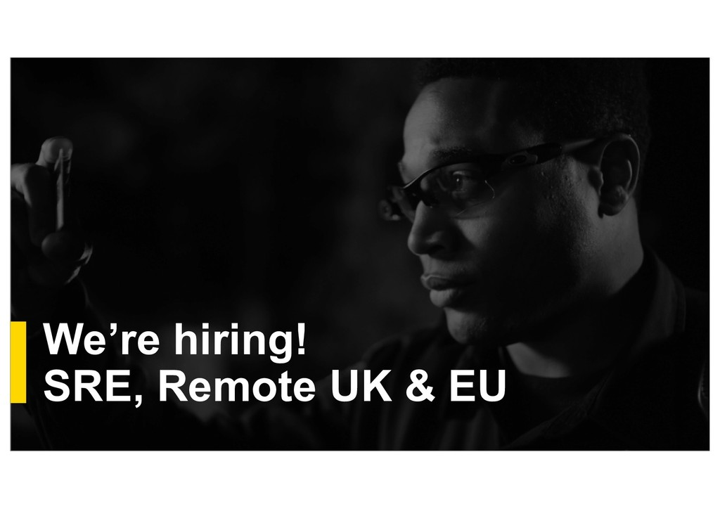 We're hiring! SRE, Remote UK & EU