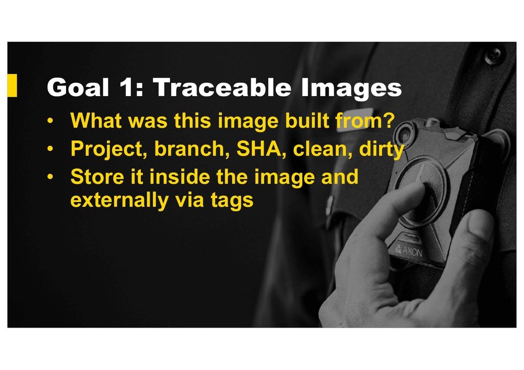 Goal 1: Traceable Images • What was this image ...