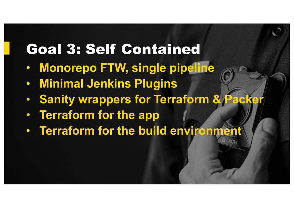 Goal 3: Self Contained • Monorepo FTW, single p...