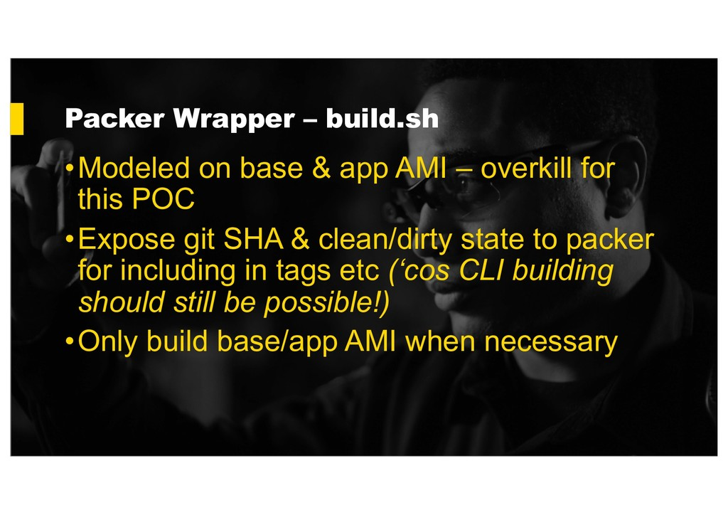 Packer Wrapper – build.sh •Modeled on base & ap...