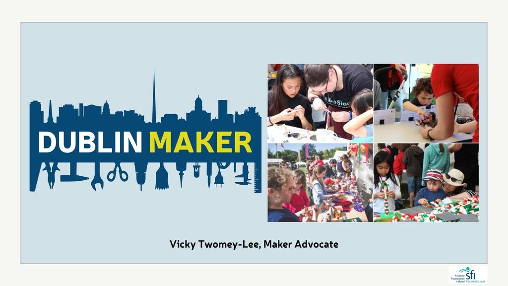 Vicky Twomey-Lee, Maker Advocate