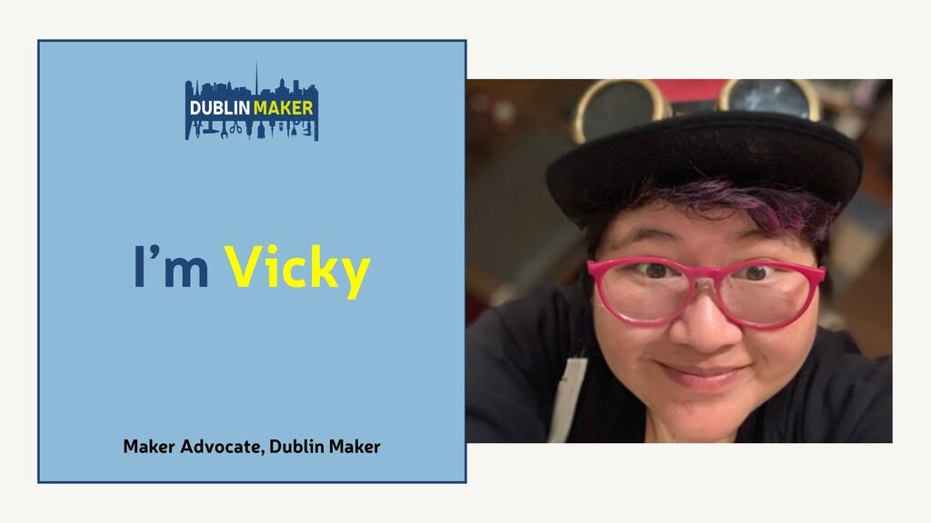 Maker Advocate, Dublin Maker I'm Vicky