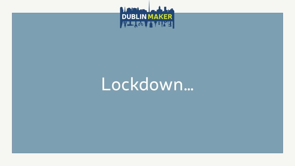 Lockdown…