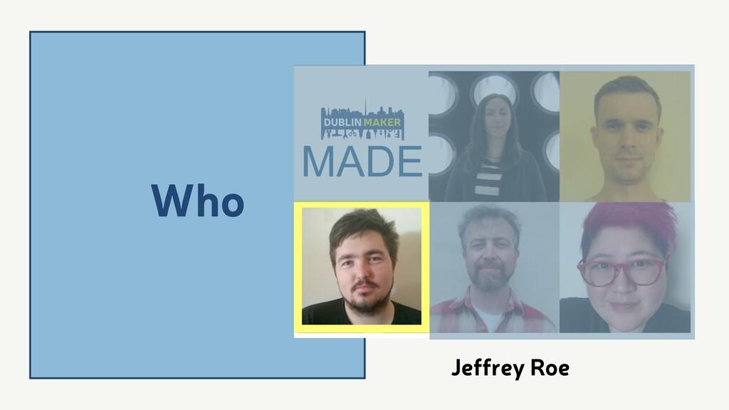 Who Jeffrey Roe