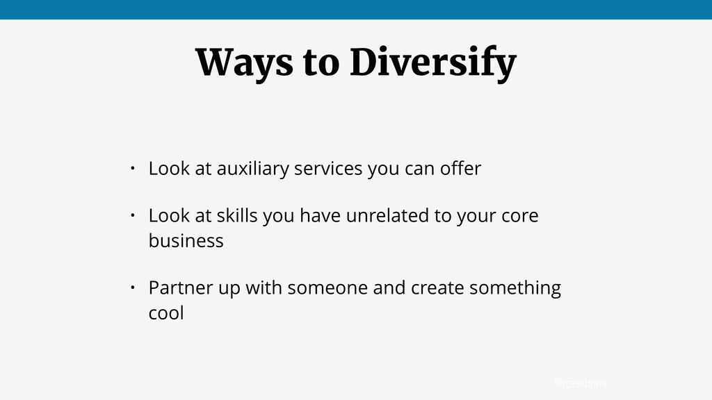 @jcasabona Ways to Diversify • Look at auxiliar...