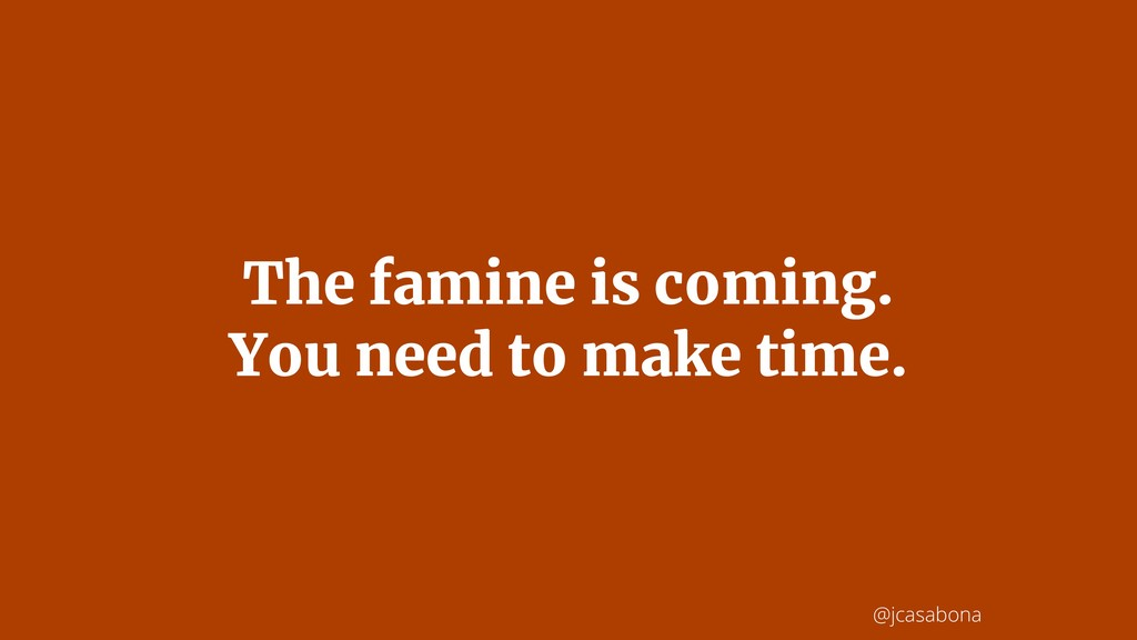 @jcasabona The famine is coming. You need to ma...