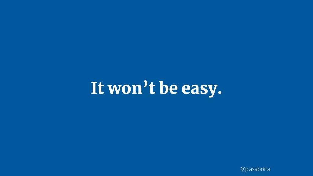 @jcasabona It won't be easy.