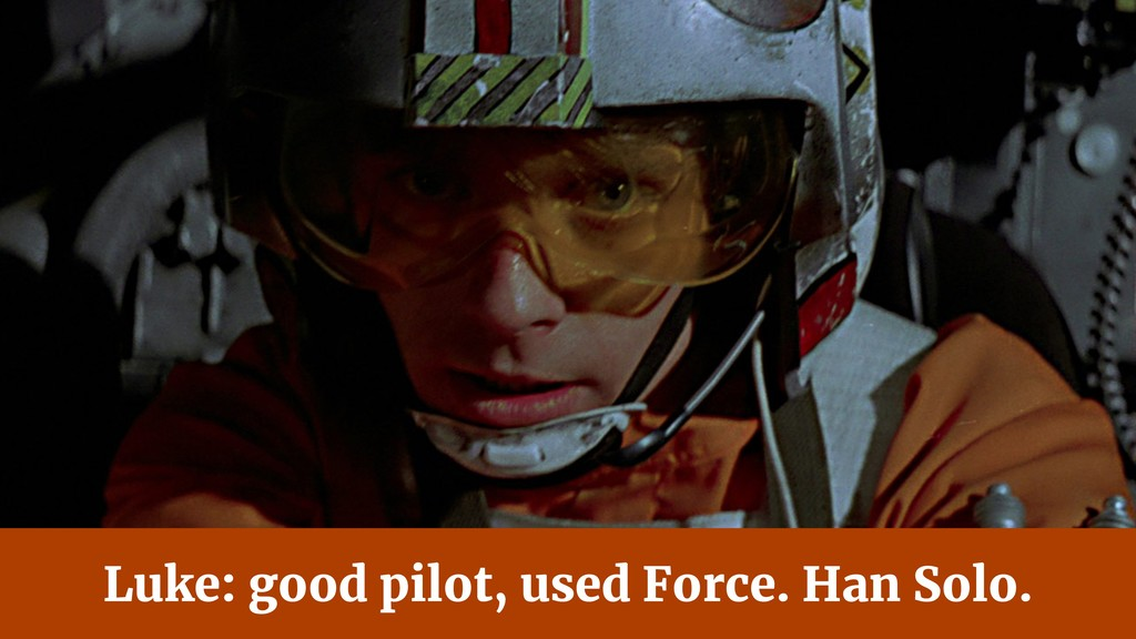 @jcasabona Luke: good pilot, used Force. Han So...