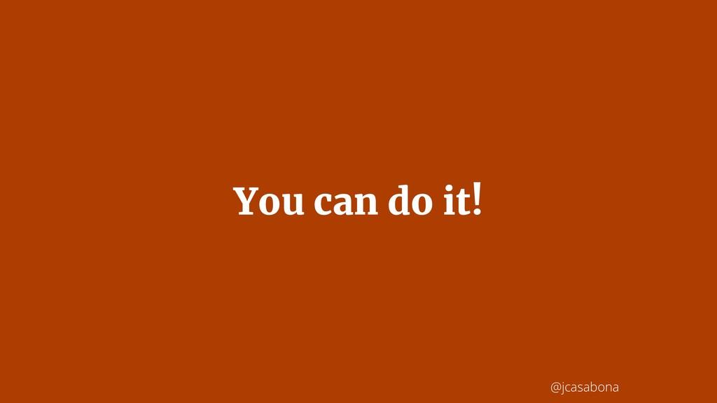 @jcasabona You can do it!