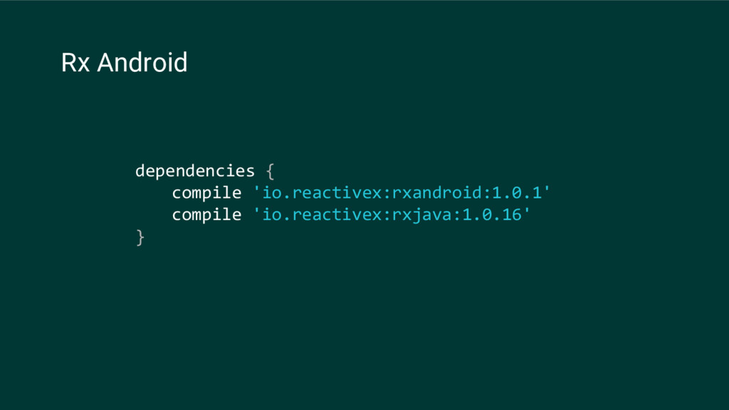 dependencies { compile 'io.reactivex:rxandroid:...
