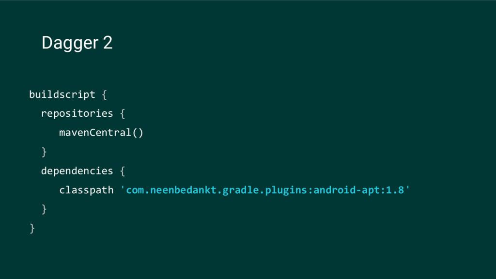 Dagger 2 buildscript { repositories { mavenCent...
