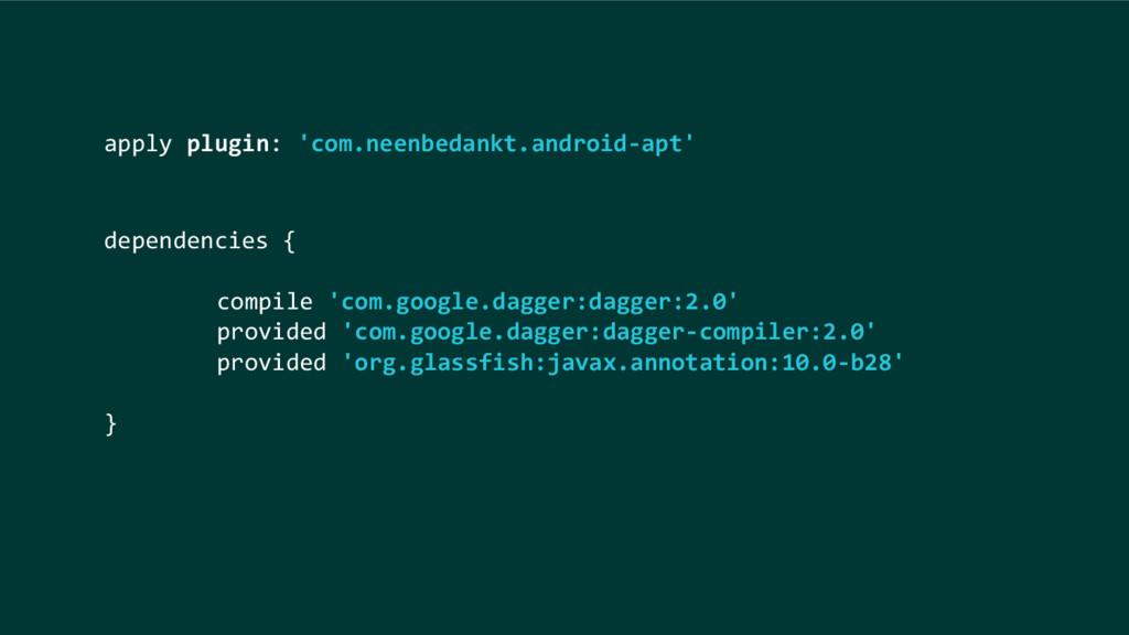 dependencies { compile 'com.google.dagger:dagge...