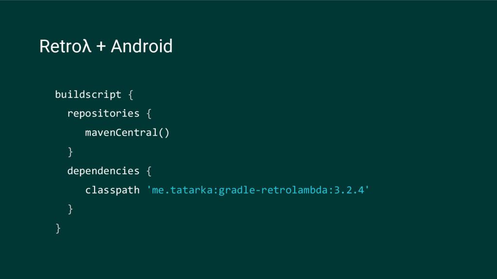 Retroλ + Android buildscript { repositories { m...