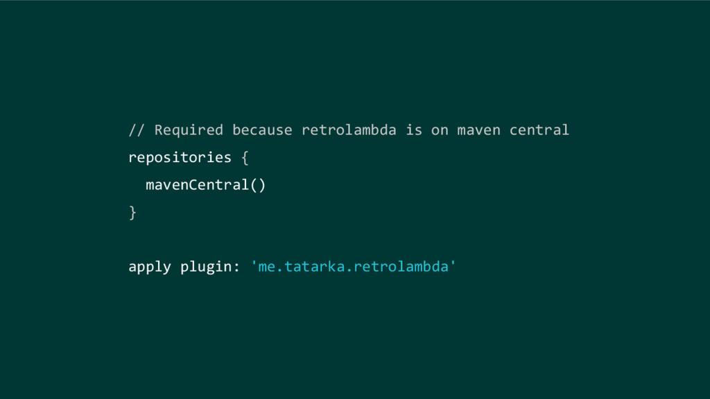 // Required because retrolambda is on maven cen...