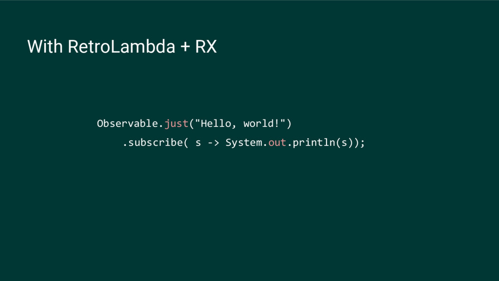 """With RetroLambda + RX Observable.just(""""Hello, w..."""