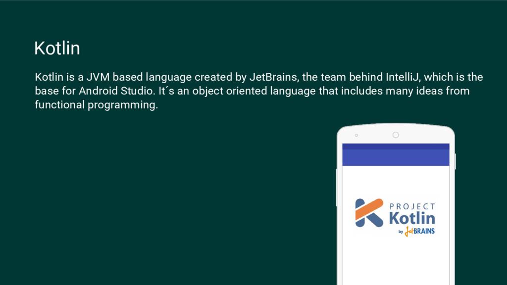 Kotlin Kotlin is a JVM based language created b...