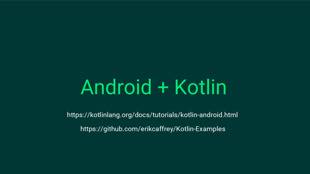 https://github.com/erikcaffrey/Kotlin-Examples ...