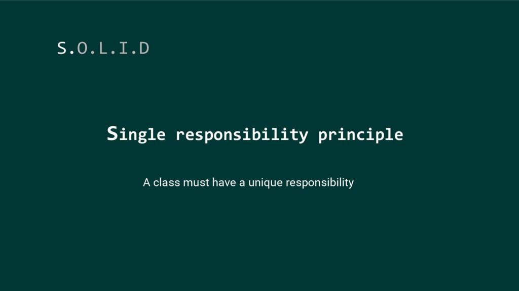 Single responsibility principle S.O.L.I.D A cla...