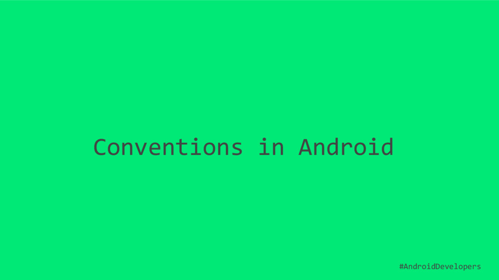 Conventions in Android #AndroidDevelopers