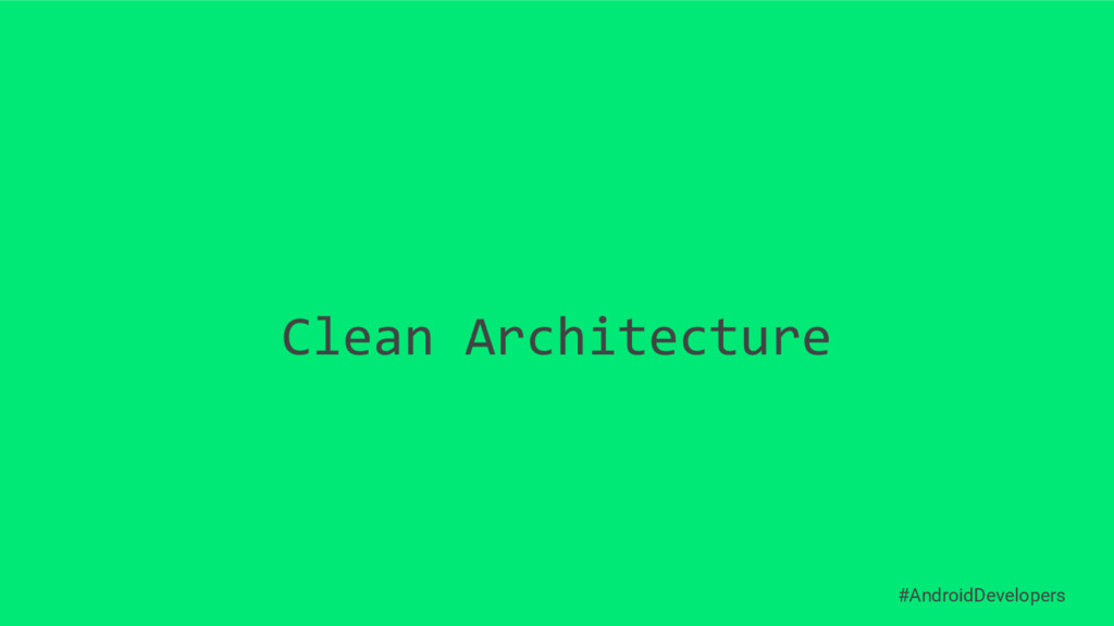 Clean Architecture #AndroidDevelopers