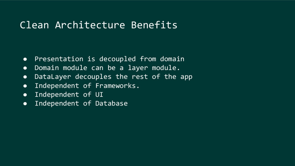 Clean Architecture Benefits ● Presentation is d...