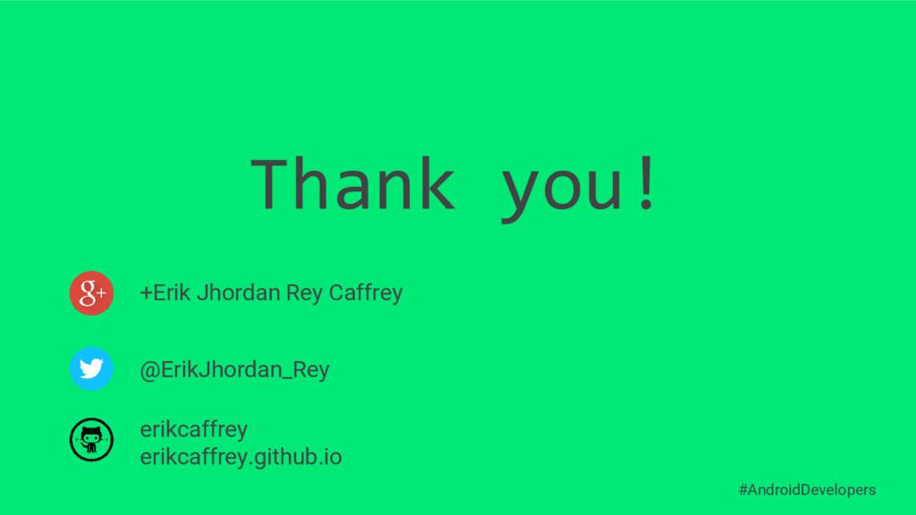Thank you! #AndroidDevelopers +Erik Jhordan Rey...