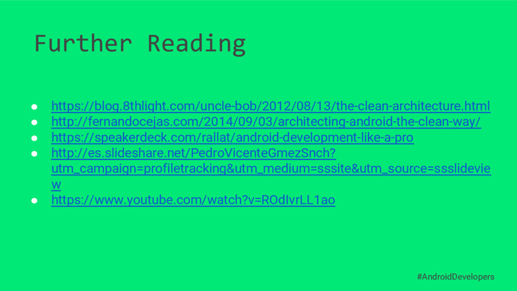 Further Reading #AndroidDevelopers ● https://bl...