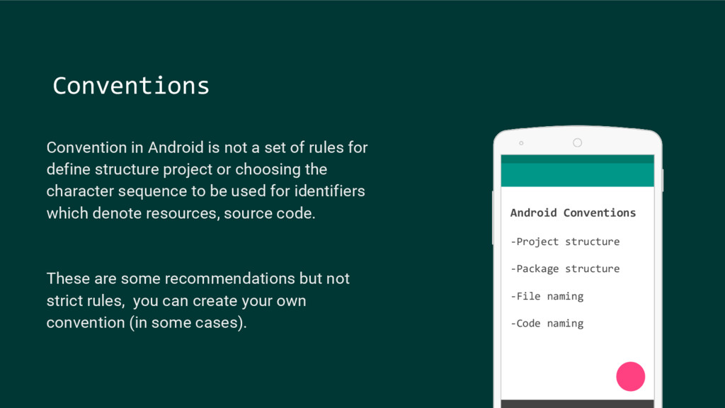 Convention in Android is not a set of rules for...