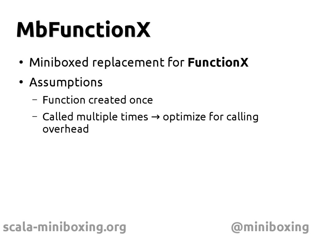scala-miniboxing.org @miniboxing MbFunctionX Mb...