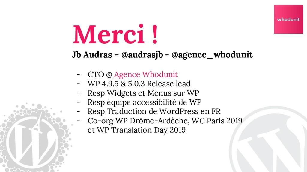 Merci ! Jb Audras – @audrasjb - @agence_whoduni...