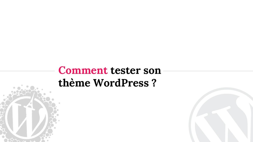 Comment tester son thème WordPress ?