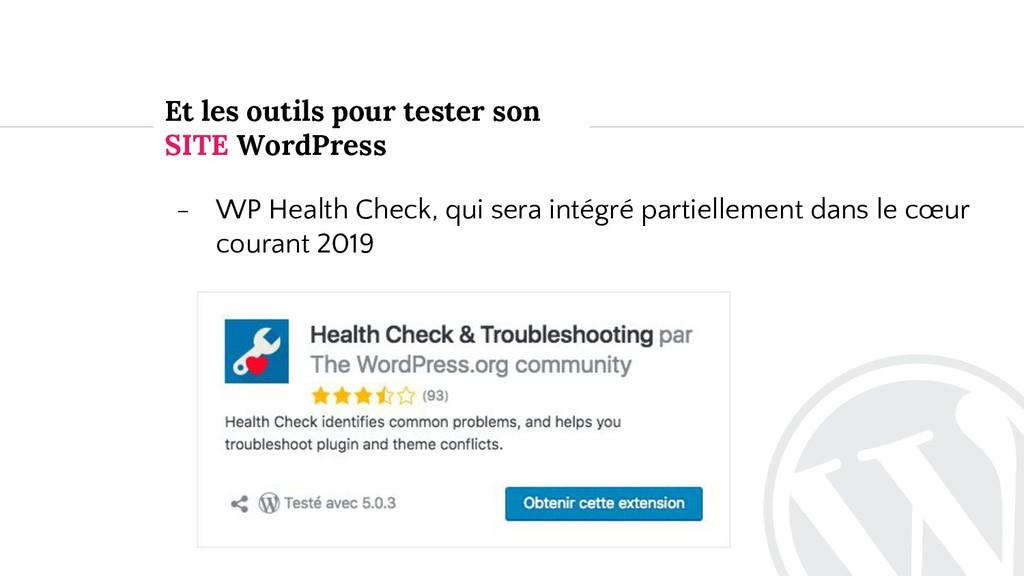 Et les outils pour tester son SITE WordPress - ...
