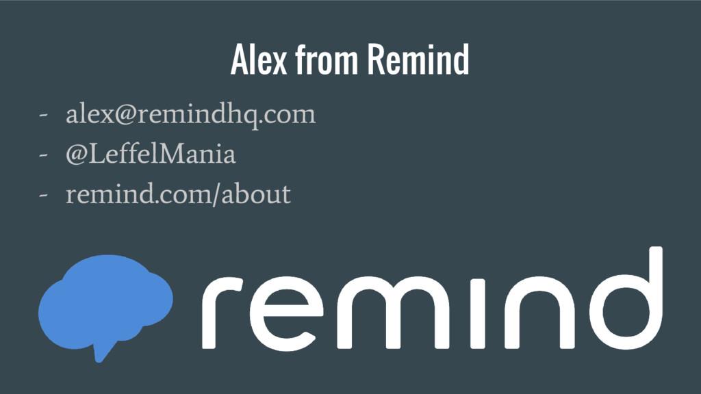 Alex from Remind - alex@remindhq.com - @LeffelM...