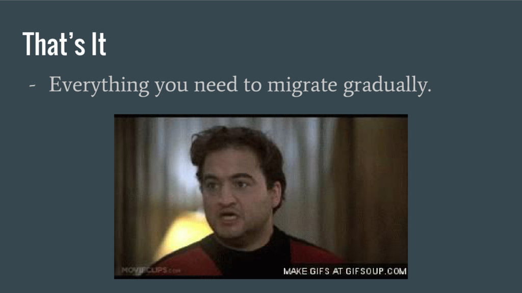 That's It - Everything you need to migrate grad...