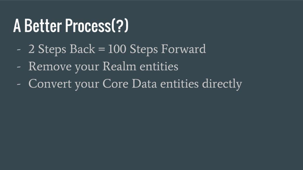 A Better Process(?) - 2 Steps Back = 100 Steps ...