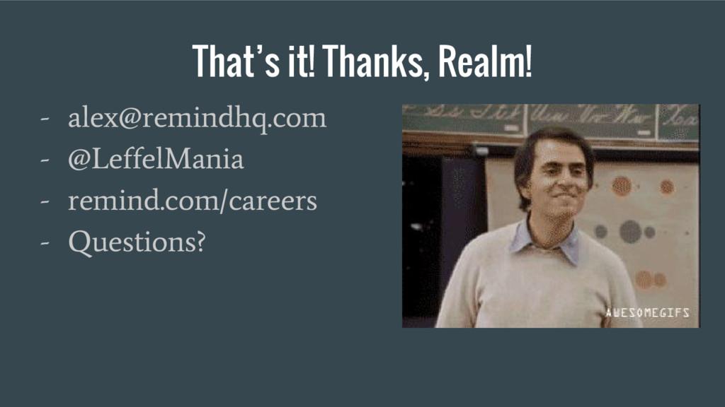 That's it! Thanks, Realm! - alex@remindhq.com -...