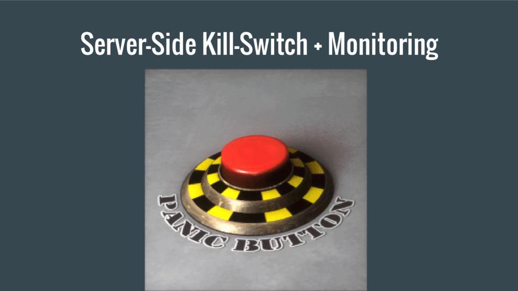 Server-Side Kill-Switch + Monitoring
